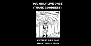"""You Only Live Once (Thank Goodness)"" – a short interview with writer Chris Wade."