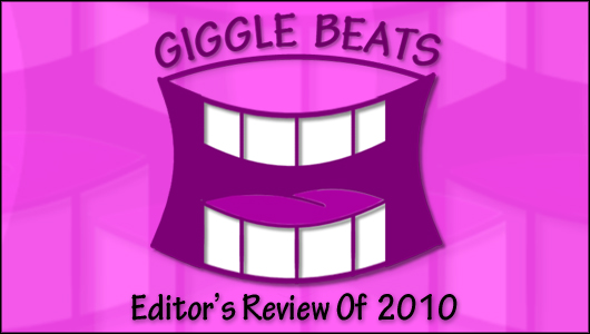 Editor's Review Of 2010   Giggle Beats